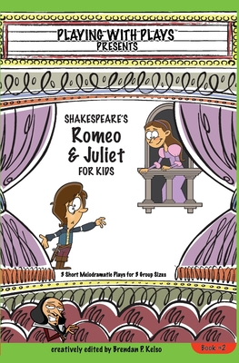 Shakespeare's Romeo & Juliet for Kids: 3 Short Melodramatic Plays for 3 Group Sizes Cover Image
