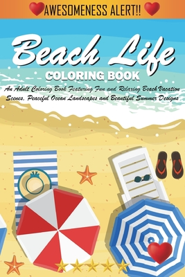 Beach Life Coloring Book: An Adult Coloring Book Featuring Fun and Relaxing Beach Vacation Scenes, Peaceful Ocean Landscapes and Beautiful Summe Cover Image