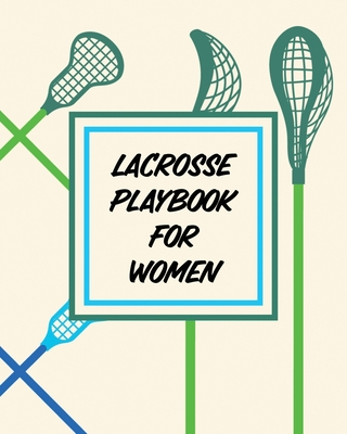 Lacrosse Playbook For Women: For Players and Coaches - Outdoors - Team Sport Cover Image