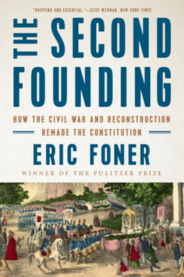 The Second Founding: How the Civil War and Reconstruction Remade the Constitution Cover Image
