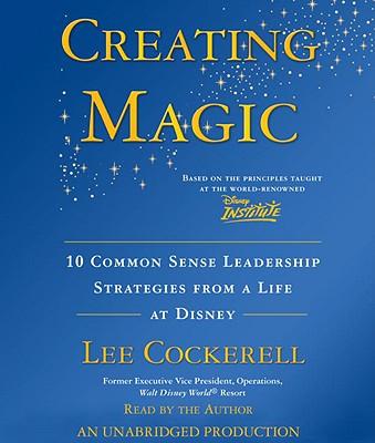 Creating Magic: 10 Common Sense Leadership Strategies from a Life at Disney Cover Image