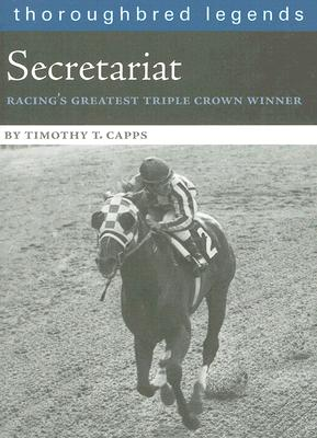 Secretariat: Racing's Greatest Triple Crown Winner (Thoroughbred Legends (Unnumbered)) Cover Image
