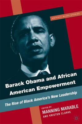 Barack Obama and African American Empowerment: The Rise of Black America's New Leadership (Critical Black Studies) Cover Image