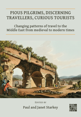 Pious Pilgrims, Discerning Travellers, Curious Tourists: Changing Patterns of Travel to the Middle East from Medieval to Modern Times Cover Image