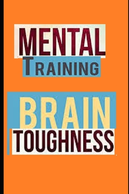 Mental Training: Brain for Success Mind Training Tactics & and Mental Toughness Techniques Cover Image