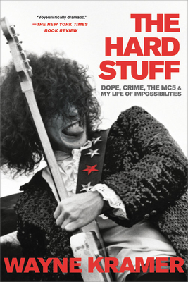 The Hard Stuff: Dope, Crime, the MC5, and My Life of Impossibilities Cover Image