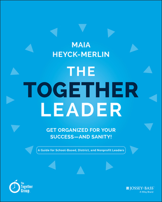 The Together Leader: Get Organized for Your Success - And Sanity! Cover Image