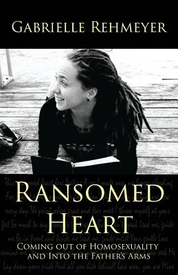 Ransomed Heart: Coming Out of Homosexuality and Into the Father's Arms Cover Image