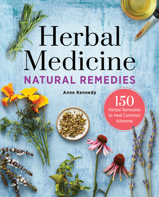 Herbal Medicine Natural Remedies: 150 Herbal Remedies to Heal Common Ailments Cover Image