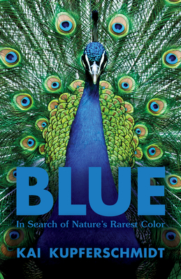 Blue: In Search of Nature's Rarest Color Cover Image