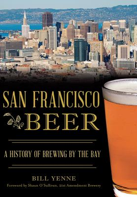 San Francisco Beer: A History of Brewing by the Bay Cover Image