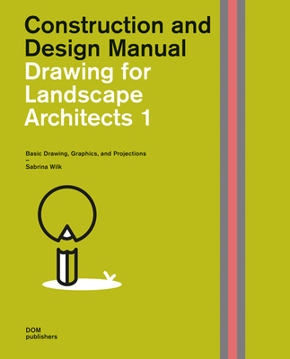 Drawing for Landscape Architects 1: Basic Drawing, Graphics, and Projections (Construction and Design Manual) Cover Image