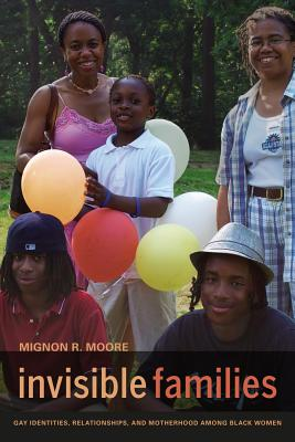 Invisible Families: Gay Identities, Relationships, and Motherhood among Black Women Cover Image