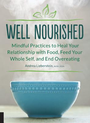 Well Nourished: Mindful Practices to Heal Your Relationship with Food, Feed Your Whole Self, and End Overeating Cover Image