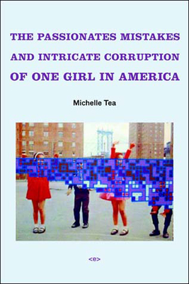 The Passionate Mistakes and Intricate Corruption of One Girl in America (Semiotext(e) Native Agents) Cover Image