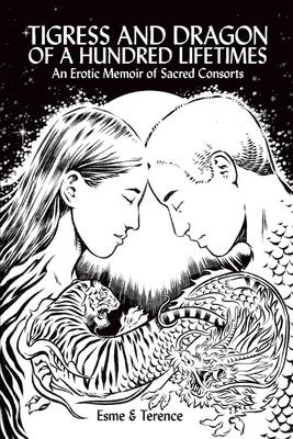 Tigress and Dragon of a Hundred Lifetimes: An Erotic Memoir of Sacred Consorts Cover Image