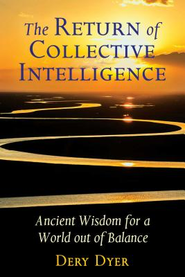 The Return of Collective Intelligence: Ancient Wisdom for a World out of Balance Cover Image