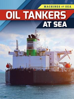 Oil Tankers at Sea (Machines at Sea) Cover Image