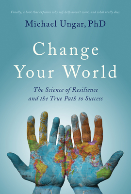Change Your World: The Science of Resilience and the True Path to Success Cover Image