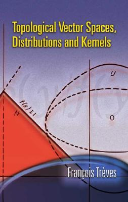 Topological Vector Spaces, Distributions and Kernels (Dover Books on Mathematics) Cover Image