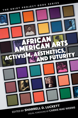 African American Arts: Activism, Aesthetics, and Futurity (The Griot Project Book Series) Cover Image