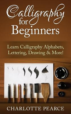Calligraphy for Beginners: Learn Calligraphy Alphabets, Lettering, Drawing & More! Cover Image