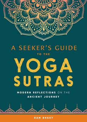 A Seeker's Guide to the Yoga Sutras: Modern Reflections on the Ancient Journey Cover Image