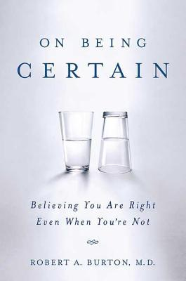 On Being Certain: Believing You Are Right Even When You're Not Cover Image