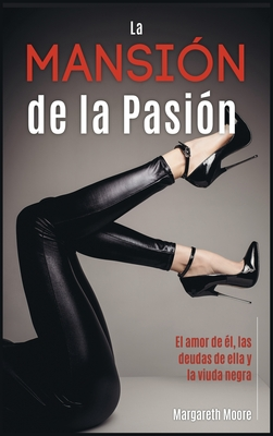 La Mansión de la Pasión: El amor de él, las deudas de ella y la viuda negra [The Passion Mansion, Spanish Edition] Cover Image