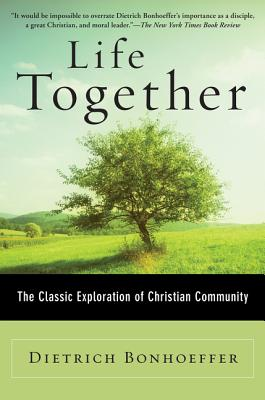 Life Together: The Classic Exploration of Christian Community Cover Image