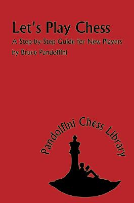 Let's Play Chess: A Step-By-Step Guide for New Players (Pandolfini Chess Library) Cover Image