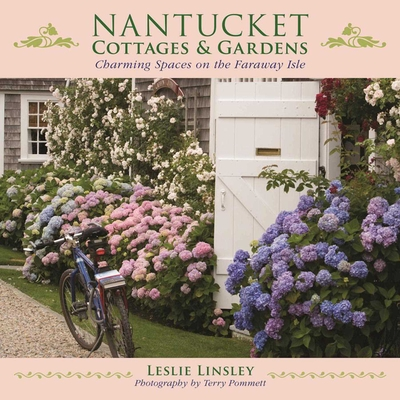 Nantucket Cottages and Gardens: Charming Spaces on the Faraway Isle Cover Image