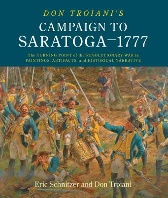 Don Troiani's Campaign to Saratoga - 1777: The Turning Point of the Revolutionary War in Paintings, Artifacts, and Historical Narrative Cover Image