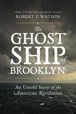 The Ghost Ship of Brooklyn: An Untold Story of the American Revolution Cover Image