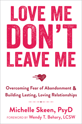 Love Me, Don't Leave Me: Overcoming Fear of Abandonment & Building Lasting, Loving Relationships Cover Image