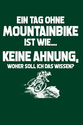 Tag ohne Mountainbike? Unmöglich!: Notizbuch / Notizheft für Mountainbiker Mountainbikefahrer-in Downhill MTB A5 (6x9in) dotted Punktraster Cover Image