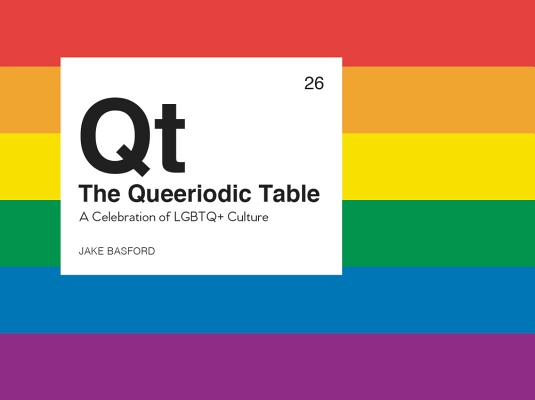 The Queeriodic Table: A CELEBRATION OF LGBTQ+ CULTURE Cover Image