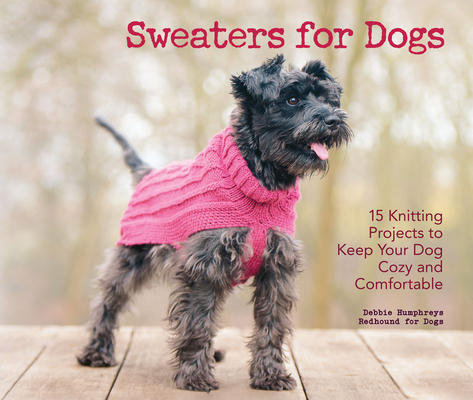 Sweaters for Dogs: 15 Knitting Projects to Keep Your Dog Cozy and Comfortable Cover Image
