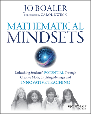 Mathematical Mindsets: Unleashing Students' Potential Through Creative Math, Inspiring Messages and Innovative Teaching Cover Image
