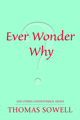 Ever Wonder Why?: and Other Controversial Essays Cover Image