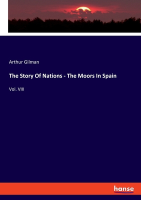 The Story Of Nations - The Moors In Spain: Vol. VIII Cover Image