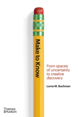 Make to Know: From Spaces of Uncertainty to Creative Discovery Cover Image