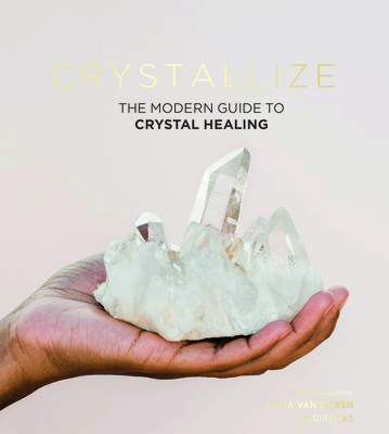 Crystallize: The modern guide to crystal healing Cover Image