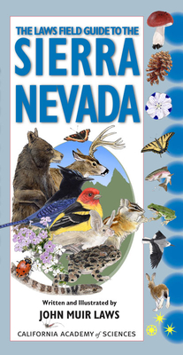 The Laws Field Guide to the Sierra Nevada: Written and Illustrated by John Muir Laws (California Academy of Sciences) Cover Image