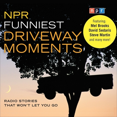 NPR Funniest Driveway Moments Lib/E: Radio Stories That Won't Let You Go Cover Image