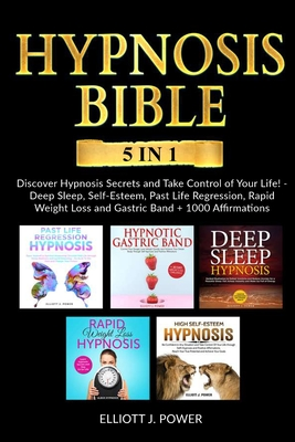 Hypnosis Bible: 5 in 1 Bundle: 5 in 1 Bundle: Discover Hypnosis Secrets and Take Control of Your Life! - Deep Sleep, Self-Esteem, Past Cover Image