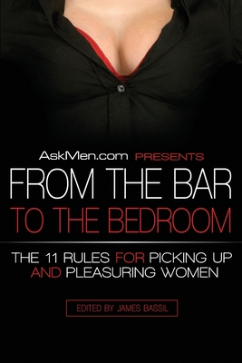 Askmen.com Presents from the Bar to the Bedroom: The 11 Rules for Picking Up and Pleasuring Women Cover Image