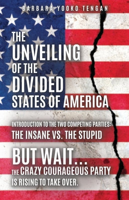 The Unveiling of the Divided States of America: But Wait...The Crazy Courageous Party is Rising to Take Over. Cover Image