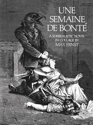 Une Semaine de Bonté: A Surrealistic Novel in Collage (Dover Fine Art) Cover Image