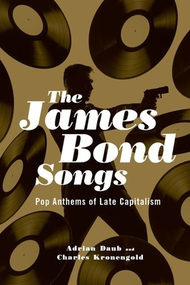 The James Bond Songs: Pop Anthems of Late Capitalism Cover Image